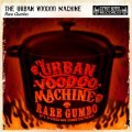 Urban Voodoo Machine – Rare Gumbo