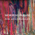 Morning Parade – Pure Adulterated Joy
