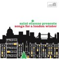 Various – Saint Etienne Presents Songs For A London Winter