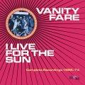 Vanity Fare – I Live For The Sun – Complete Recordings 1968-1974