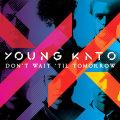 Young Kato – Don't Wait Til Tomorrow