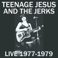 Teenage Jesus And The Jerks – Live 1977-1979