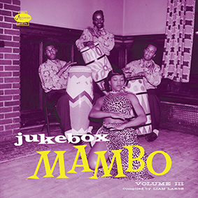 Jazzman Records releases the third volume of its Jukebox Mambo compilation series