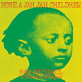 """""""None A Jah Jah Children"""" vereint gleich zwei Album-Klassiker von Ras Michael & The Sons Of Negus"""