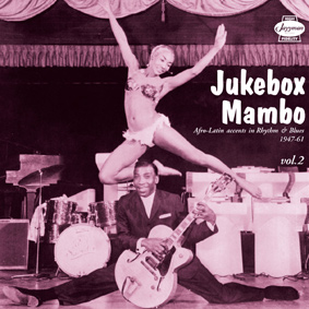 """Jukebox Mambo Vol.2"" – Afro-Latin accents in Rhythm & Blues 1947-61"