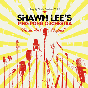SHAWN LEE & THE PING PONG ORCHESTRA – Music And Rhythm: 1st release in the new Ubiquity Studio Session series …