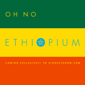 Oh No's Ethiopium coming exclusively to Stonesthrow.com …