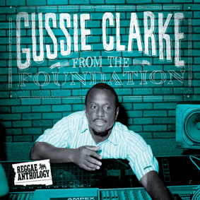 Gussie Clarke From The Foundation – Reggae Anthology