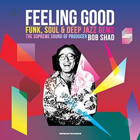 "Wewantsounds pres. ""Feeling Good – Funk, Soul & Deep Jazz Gems"": The supreme sound of producer Bob Shad"