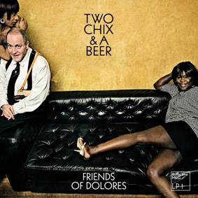Two Chix & A Beer – Friends Of Dolores (Butterama)