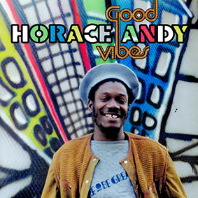 Horace Andy – Good Vibes (Remastered Expanded Edition) (17 North Parade)