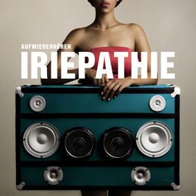 Iriepathie – Aufwiederhören (Irievibrations Records)