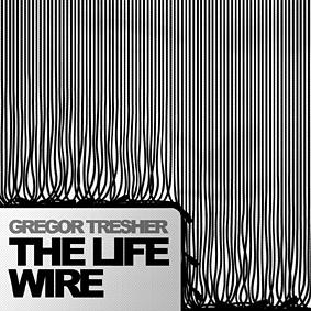 Gregor Tresher – The Life Wire (Break New Soil)